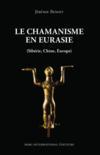 Le chamanisme en Eurasie ; sibérie, Chine, Europe