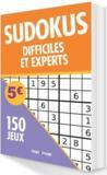 Sudokus difficiles et experts; 150 jeux