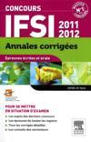 Concours IFSI ; épreuves écrites et orale ; annales corrigées (édition 2011/2012)