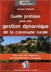 Guide pratique pour une gestion dynamique de la commune rurale ; faire face aux exigences de l'administration