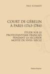 Court de Gébelin à Paris 1763-1784 ; étude sur le protestantisme français pendant la seconde moitié du XVIIIe siècle
