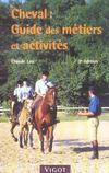 Cheval : guide des métiers et activités (3e édition)
