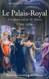 Le Palais-Royal. un demi-siècle de folies (1780-1830)