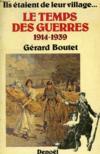 Ils Etaient De Leur Village... Le Temps Des Guerres, 1914-1939
