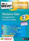 ABC DU BREVET EXCELLENCE T.41 ; histoire-géographie ; enseignement moral et civique ; 3e (édition 2018)