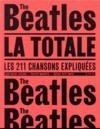 La totale ; les Beatles ; les 211 chansons expliquées