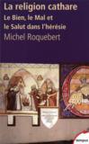 La religion cathare ; le bien, le mal et le salut dans l'hérésie