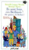 Ils sont fous ces berlinois ! die spinnen, die Berliner !