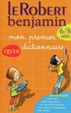 Dictionnaire Le Robert benjamin ; mon premier dictionnaire ; CP/CE