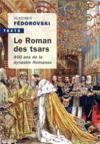 Le roman des tsars ; 400 ans de la dynastie Romanov