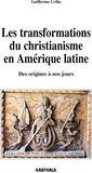 Les transformations du christianisme en Amérique latine ; des origines à nos jours