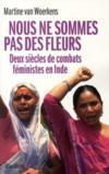 Nous ne sommes pas des fleurs ; deux siècles de combats féministes en Inde