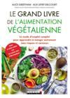 Le grand livre de l'alimentation végétalienne ; le mode d'emploi complet pour apprendre à manger autrement sans risques ni carences