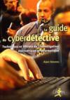 Le guide du cyberdétective ; techniques et secrets de l'investigations électronique et informatique