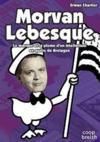 Morvan Lebesque ; le masque et la plume d'un intellectuel en quête de Bretagne