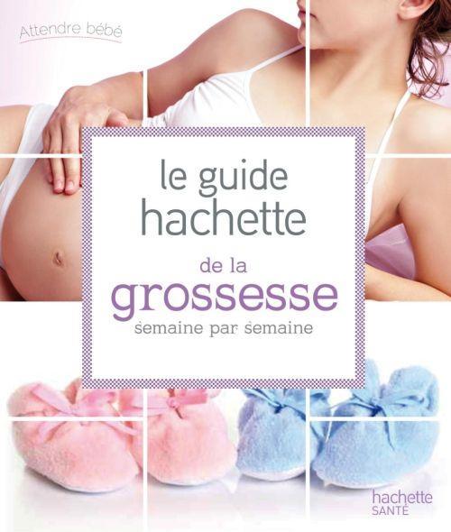 Guide Hachette De La Grossesse Semaine Par Semaine