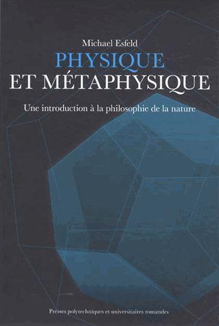 Physique et métaphysique. Une introduction à la philosophie de la nature - Michael Esfeld