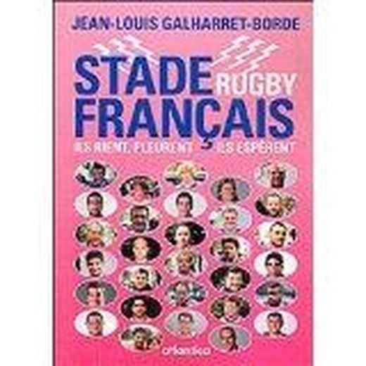 Stade Français Rugby. Ils rient, pleurent, espèrent - Jean-Louis Galharret-Borde