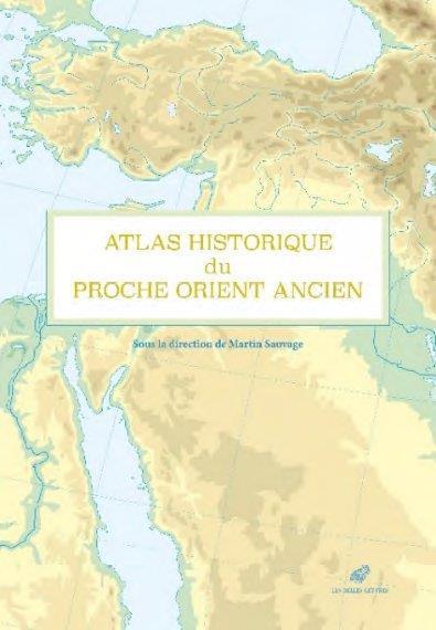 Atlas historique du Proche-Orient ancien / Martin Sauvage