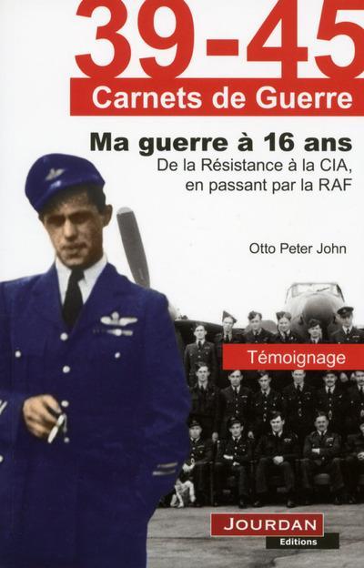 Ma guerre à 16 ans. De la résistance à la CIA, en passant par la RAF - Otto Peter John
