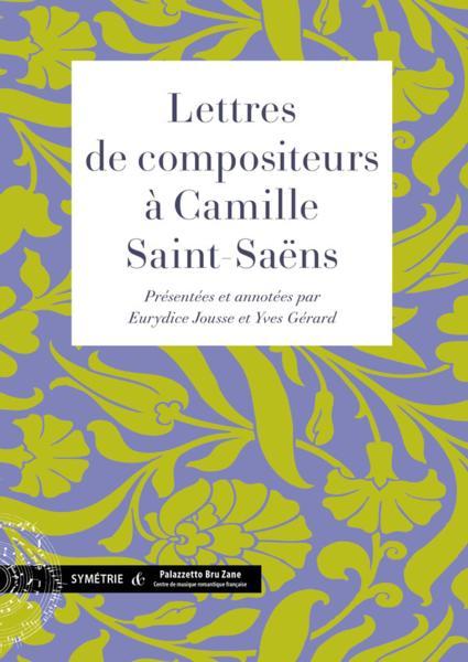 Lettres de compositeurs à Camille Saint-Saëns - Eurydice Jousse,Yves Gérard