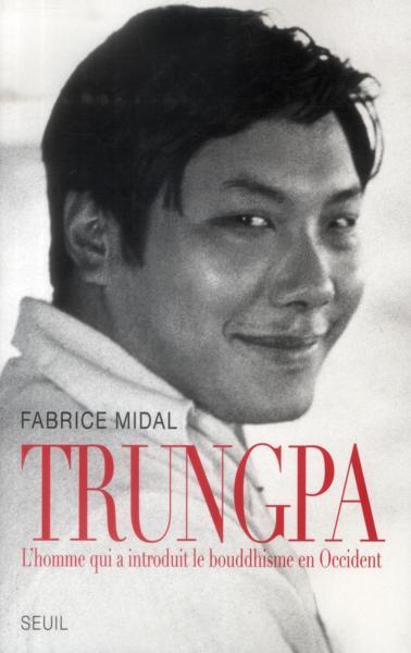 Trungpa. L'homme qui a introduit le bouddhisme en Occident - Fabrice Midal