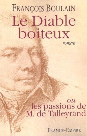Le diable boiteux ou les passions de M. de Talleyrand - François Boulain