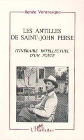 Les Antilles de Saint-John Perse ; itinéraire intellectuel d'un poète - Couverture - Format classique