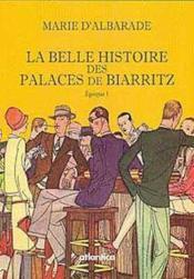 La belle histoire des palaces de Biarritz ; époque 1 - Couverture - Format classique