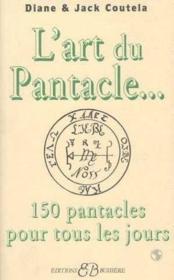 L'art du pantacle ; pour approfondir sa connaissance des pantacles - Couverture - Format classique