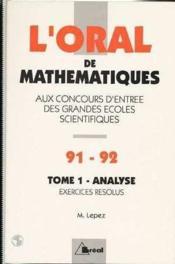L'oral de mathématiques aux concours d'entrée des grandes écoles scientifiques t.1 ; analyse, exercices résolus (édition 1991/1992) - Couverture - Format classique