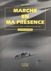 Marche En Ma Presence, Temps Fort Vers La Profession De Foi, Livre Animateurs - Couverture - Format classique