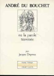 Andre Du Bouchet Ou La Parole Traversee - Couverture - Format classique