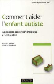 Comment aider l'enfant autiste ; approche psychothérapique et éducative (2e édition) - Couverture - Format classique