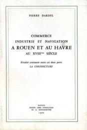 Commerce, industrie, et nagivation à Rouen et au Havre au XVIIIe siècle. - Couverture - Format classique