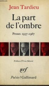 La Part De L'Ombre. Proses 1937 - 1967 Suivi De La Premiere Personne Du Singulier Et De Retour Sans Fin. Collection : Poesie. - Couverture - Format classique