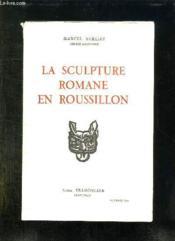 LA SCULPTURE ROMANE EN ROUSSILLON. TOME II: CORNEILLA DE CONFLENT ELNE. 3em EDITION. - Couverture - Format classique
