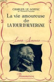 La Vie Amoureuse De La Tour D'Auvergne. Collection : Leurs Amours. - Couverture - Format classique