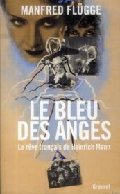 Le bleu des anges ; le rêve français de Heinrich Mann - Couverture - Format classique