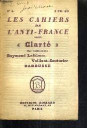 Les Cahiers De L'Anti France N°4 - Clarte Ses Initiateurs Raymond Lefebvre Vaillant Couturier Barbusse. - Couverture - Format classique