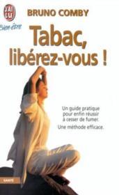 Tabac, liberez-vous! - une methode efficace, un guide pratique pour enfin reussi - Couverture - Format classique