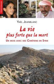 La vie plus forte que la mort ! un mois avec des Chrétiens en Syrie - Couverture - Format classique