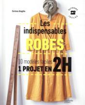 Les indispensables robes ; 10 modèles faciles ; 1 projet en 2h - Couverture - Format classique