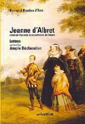 Jeanne d'Albret, reine de Navarre et vicomtesse de Béarn ; lettres, ample déclaration - Couverture - Format classique