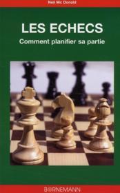 Les échecs ; comment planifier sa partie - Couverture - Format classique
