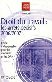 Droit Du Travail Les Arrets Decisifs 2006 2007 - Intérieur - Format classique