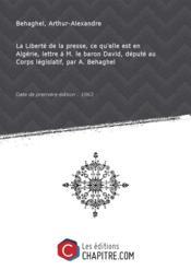 La Liberté de la presse, ce qu'elle est en Algérie, lettre à M. le baron David, député au Corps législatif, par A. Behaghel [Edition de 1863] - Couverture - Format classique
