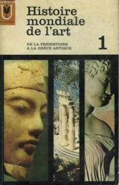 Histoire Mondiale De L'Art - 1 De La Prehistoire A La Grece Antique - Couverture - Format classique