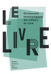 Le livre ; dictionnaire terminologique des métiers du livre - Couverture - Format classique