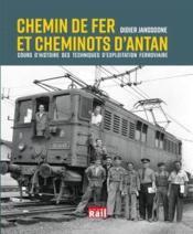 Chemin de fer et cheminots d'antan ; cours d'histoire des techniques d'exploitation ferroviaire - Couverture - Format classique